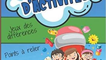 Cahier d'activités: Pour les enfants dès 6 ans, Jeux mathématiques, labyrinthes, Jeux des différences…