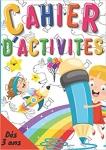 Cahier d'activité: Pour occuper tous les enfants dès 3 ans